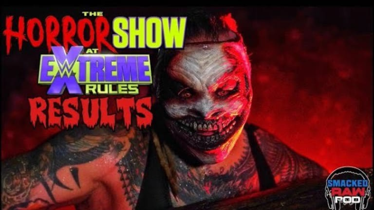 Smacked Raw Podcast | Horror Show at Extreme Rules Recap '20