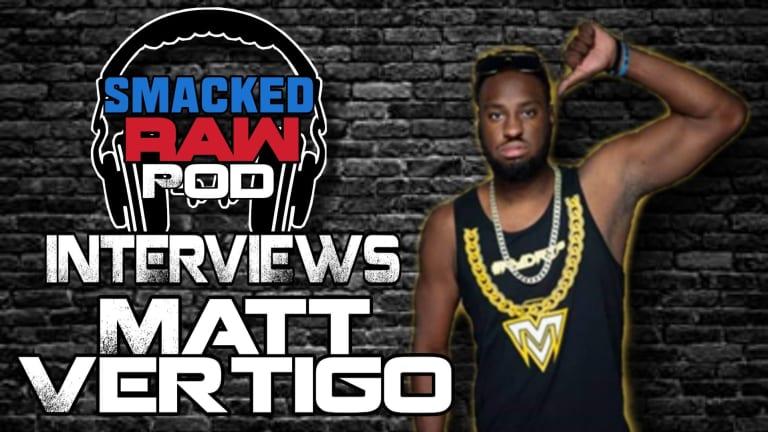 Matt Vertigo Interview | Smacked Raw Podcast