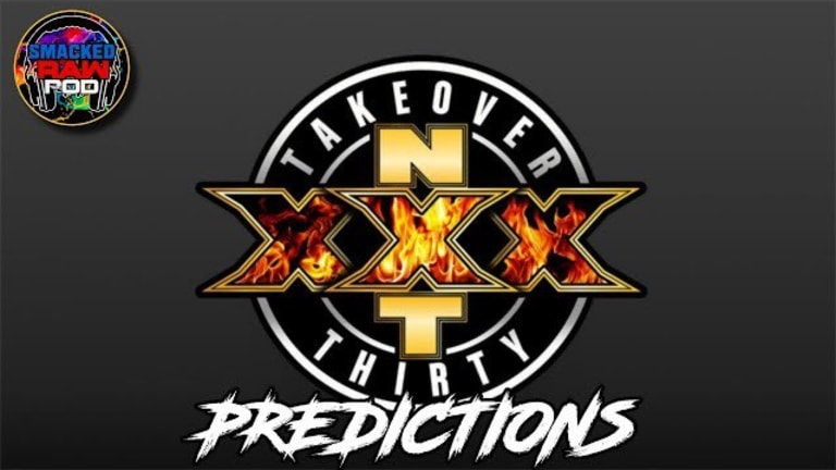 NXT Takeover Thirty Smacked Raw Podcast Predictions!