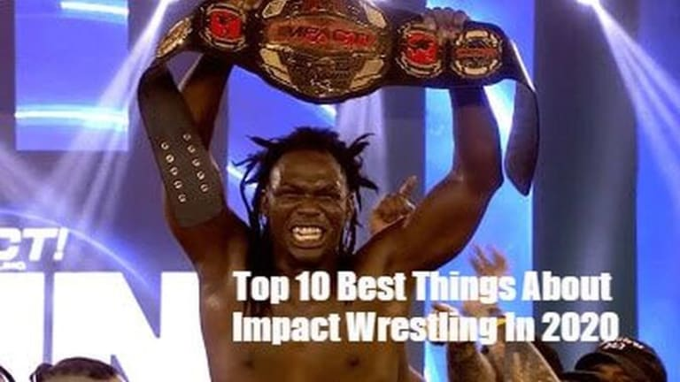 Top 10 Best Things About Impact Wrestling In 2020