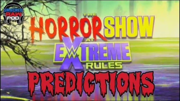 Smacked Raw Podcast   Horror Show At Extreme Rules Predictions