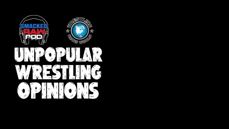 Smacked Raw Podcast | Unpopular Opinions With Wrestling News World